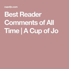 Best Reader Comments of All Time | A Cup of Jo