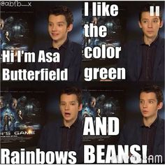 Hi! im asa butterfield. i like the color green, reanbows, and BEANS