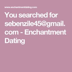 You searched for sebenzile45@gmail. com - Enchantment Dating