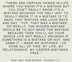 ted mosby quote on mistakes. Great Quotes, Quotes To Live By, Inspirational Quotes, Random Quotes, Awesome Quotes, Happy Quotes, True Quotes, Funny Quotes, Funny Memes