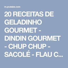 20 RECEITAS DE GELADINHO GOURMET - DINDIN GOURMET - CHUP CHUP - SACOLÉ - FLAU CREMOSO - YouTube