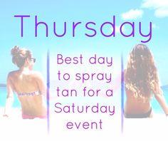 Spraytan Thursday for best effect on Saturday !
