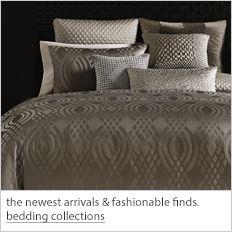 The newest arrivals and fashionable finds, bedding collections