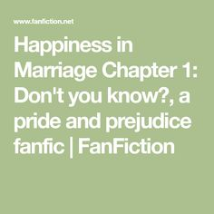 Happiness in Marriage Chapter 1: Don't you know?, a pride and prejudice fanfic   FanFiction Dont You Know, Pride And Prejudice, Fanfiction, Our Wedding, Things To Think About, Marriage, Happiness, Lettering, Thoughts