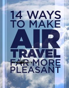 14 Ways To Make Air Travel Far More Pleasant! And I already love it!