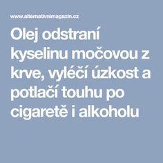 Olej odstraní kyselinu močovou z krve, vyléčí úzkost a potlačí touhu po cigaretě i alkoholu Diet, Liquor