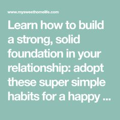 Learn how to build a strong, solid foundation in your relationship: adopt these super simple habits for a happy marriage.