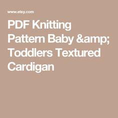 PDF Knitting Pattern  Baby & Toddlers Textured Cardigan