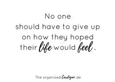 ThursdayThought №37 – No one should have to give up on how they hoped their life would feel.