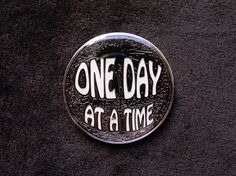 One day at a time, sweet Jesus- that's all I'm asking from you...