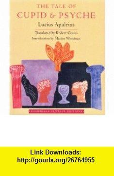 The Tale of Cupid and Psyche (Shambhala Centaur Editions) (9780877738886) Lucius Apuleius, Robert Graves , ISBN-10: 0877738882  , ISBN-13: 978-0877738886 ,  , tutorials , pdf , ebook , torrent , downloads , rapidshare , filesonic , hotfile , megaupload , fileserve