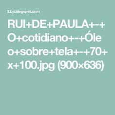 RUI+DE+PAULA+-+O+cotidiano+-+Óleo+sobre+tela+-+70+x+100.jpg (900×636)