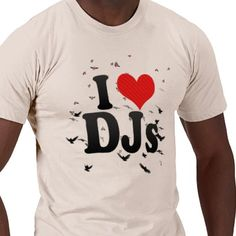 I Love DJs Tshirt from http://www.zazzle.com/dj+tshirts