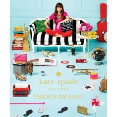 Amazon.co.jp: Kate Spade New York: Things We Love: Twenty Years of Inspiration, Intriguing Bits and Other Curiosities: Kate Spade New York, Deborah Lloyd: 洋書