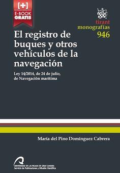 El registro de buques y otros vehículos de la navegación : Ley 14/2014, de 24 de julio, de navegación marítima / María del Pino Domínguez Cabrera Universidad de Las Palmas de Gran Canaria, 2015