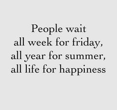 Do not wait to dream...do not wait to be happy till you get there instead be happy on your journey to your destination! Arrive happy...happiness is an inside job! Right now choose to be happy! AFFIRM: I choose a life of happiness everyday! :)