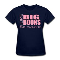 I Like Big Books and I Cannot Lie http://kreativeinkinder.spreadshirt.com/