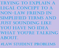 I get this feeling even talking to law students.