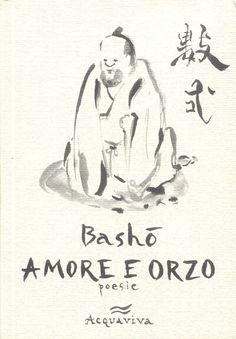 Matsuo Bashō - Amore e Orzo - Acquaviva, 2005
