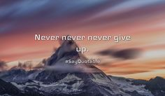 Quotes about Never never never give up.  with images background, share as cover photos, profile pictures on WhatsApp, Facebook and Instagram or HD wallpaper - Best quotes