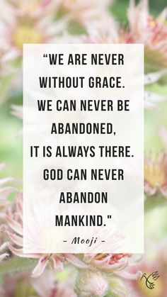 """We are never without grace. We can never be abandoned, it is always there. God can never abandon mankind."" - Mooji 🦋 #mooji #moojiji #moojibaba #moojisangha #moojiquotes #moojiquote #spiritualquotes #quoteoftheday Mooji Quotes, Spiritual Quotes, Quote Of The Day, Letter Board, Abandoned, Mindfulness, Lettering, God, Spirit Quotes"
