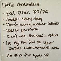 "Inspirational Quote - Saturday Reminders - http://www.liferetreat.co.za/inspirational-quote-saturday-reminders/ Little reminders:   	Eat clean 80/20  	Sweat everyday  	Don't worry about calories  	Watch portions  	Don't use the scale often  	Go by the feel of your clothes, measurements, etc  Do this for you.   Saturday Reminders [Tweet ""Follow @liferetreat_ for daily words of wisdom &... Life Retreat 