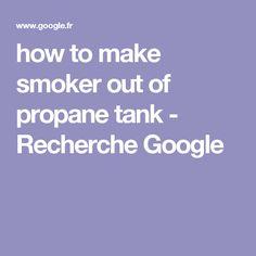 how to make smoker out of propane tank - Recherche Google