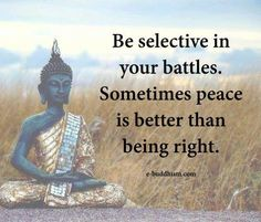 Sometimes peace is better than being right.