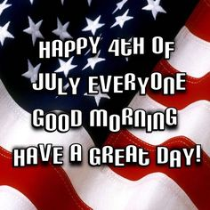 Happy 4th Of July Everyone Good Morning 4th of july fourth of july happy 4th of july good morning 4th of july quotes happy 4th of july quotes 4th of july images fourth of july quotes fourth of july images fourth of july pictures happy fourth of july quotes fourth of july good morning quotes good morning 4th of july