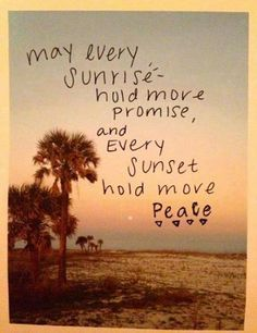 May every sunrise hold more promise, and every sunset hold more Peace #motivation