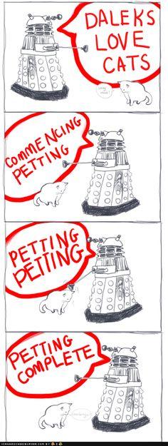 Dalek petting a cat.  Cause everyone knows daleks love cats...
