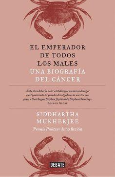 El emperador de todos los males: una biografía del cáncer -...
