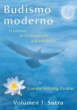 Budismo moderno: El camino de la compasión y la sabiduría - Gueshe Kelsan Gyatso