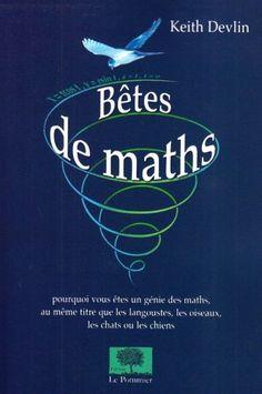 Amazon.fr - Bêtes de maths : Pourquoi vous êtes un génie de maths, au même titre que les langoustes, les oiseaux, les chats ou les chiens - Keith Devlin, Evelyne Bouquet, Alain Bouquet - Livres dès 12 ans