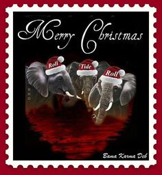 """TO ALL MY GREAT """"BAMA FOOTBALL FRIENDS"""" HAVE A WONDERFUL MERRY CHRISTMAS AND TO EVERYONE I HOPE YOU ENJOY A """"ROLL TIDE ROLL"""" DAY!!"""