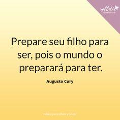 #frases #Augusto Cury #Cury #Filhos #Familia #educacão #pais @refletir