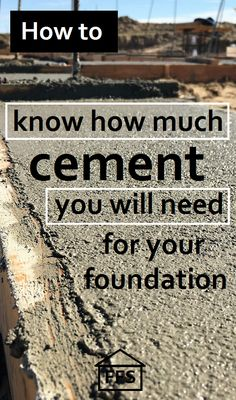 How to figure out how much cement you will need for your foundation.  Everything you