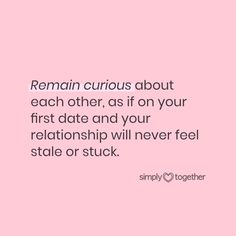 Remain curious about each other, as if on your first date and your relationship will never feel stale or stuck. #quotes #relationship #relationshipquotes #relationshipadvice Relationship Problems, Relationship Advice, Dating, Feelings, Quotes, Relationship Tips