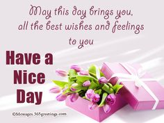 Have a Nice Day Sms Messages, Greetings and Wishes - Messages, Wordings and Gift Ideas Good Day Messages, Good Day Wishes, All The Best Wishes, Wishes Messages, Good Morning Dear Friend, How To Have A Good Morning, Good Morning Picture, Good Morning Flowers, Good Day Quotes