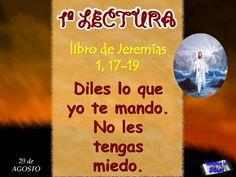 LECTURAS DEL DIA: Lecturas y Liturgia del 29 de Agosto de 2014 Jeremías (1,17-19) Sal 70,1-2.3-4a.5-6ab.15ab.17 Marcos (6,17-29)
