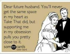 Howard Donald, Gary Barlow, Dear Future Husband, Know Who You Are, Sweet Memories, Someecards, All About Time, Love Her, Take That