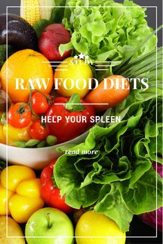 According to recent research, a raw food diet helps spleen.