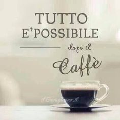 Anything is possible, after the coffee!