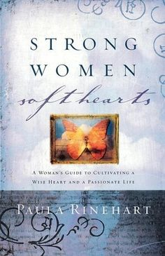 Bloom Book Club: Strong Women, Soft Hearts: A Woman's Guide to Cultivating a Wise Heart and a Passionate Life by Paula Rinehart (Chapter One)