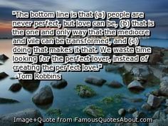 Tom Robbins (only the best author ever). Love this quote!