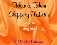 Lolita Patterns | How to Hem Slippery Fabrics. Use 'Seams Grea't, sew to right side, press or fold hem to wrong side. stitch in the ditch of the seam, trim off excess seams great. voila!