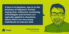 Quote by Philip Sheldrake on Influencer Marketing. Part of this extensive guide: https://www.prezly.com/influencer-marketing-guide