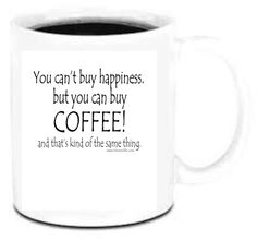 11 oz Coffee Mug Cup Plastic You Can't Buy Happiness Can Coffee Kind Of Same | Home & Garden, Kitchen, Dining & Bar, Dinnerware & Serving Dishes | eBay!