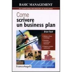 Come scrivere un business plan. Mettere a fuoco la strategia. Formulare le previsioni finanziarie. Proporre un piano convincente.