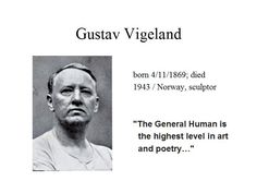"""April the 11th...Gustav Vigeland is most associated with the """"Vigeland installation"""" in Oslo, which features 212 bronze and granit sculptures...he was also the designer of the Nobel Prize medal..."""